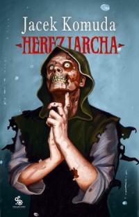 Herezjarcha - Jacek Komuda
