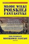Młode wilki polskiej fantastyki. Tom 1: Mistrzowie fantasy