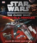 Star Wars: The Clone Wars: Incredible Vehicles