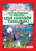 ...To rozśmiesza, to porusza... czar komiksów Tadeusza!