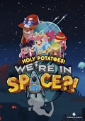 W Holy Potatoes! We're in Space?!