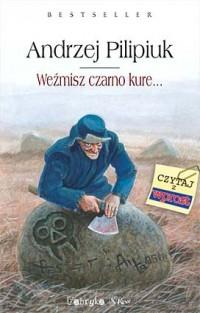 Weźmisz czarno kure - Andrzej Pilipiuk