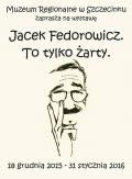 Wystawa Jacek Fedorowicz. To tylko żarty w Szczecinku